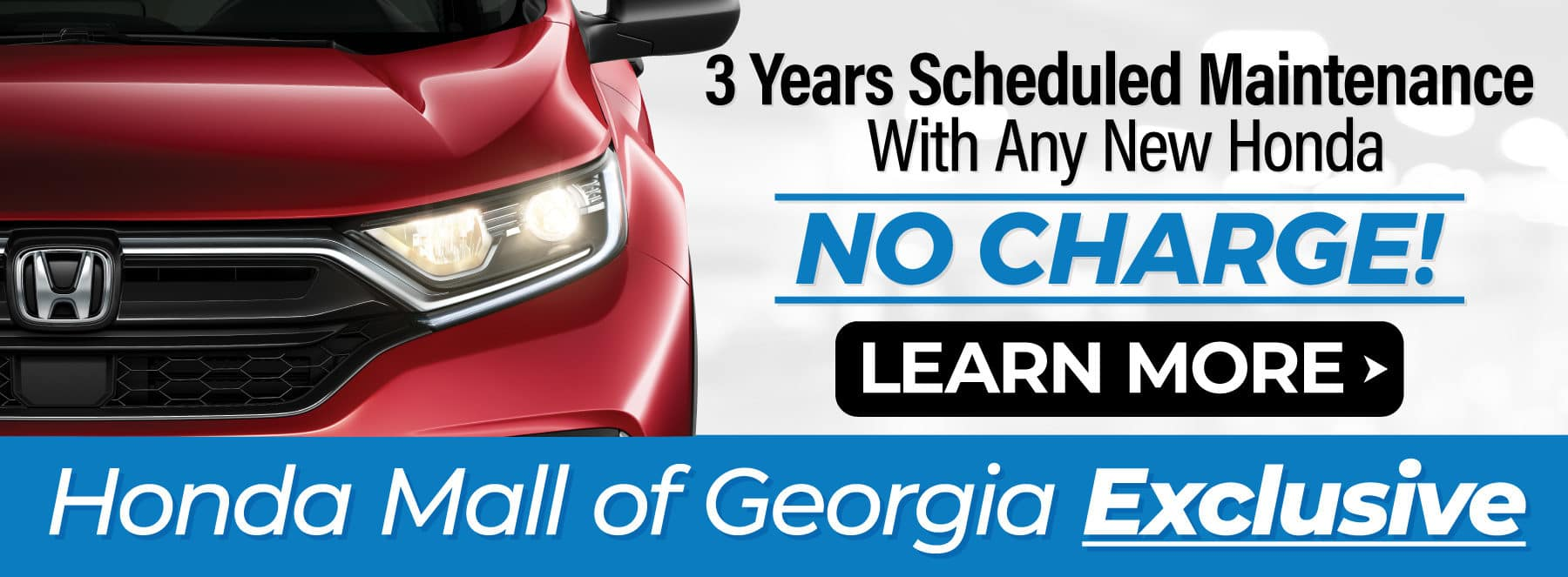 3 Years Scheduled Maintenance with any new Honda at no charge | Learn More