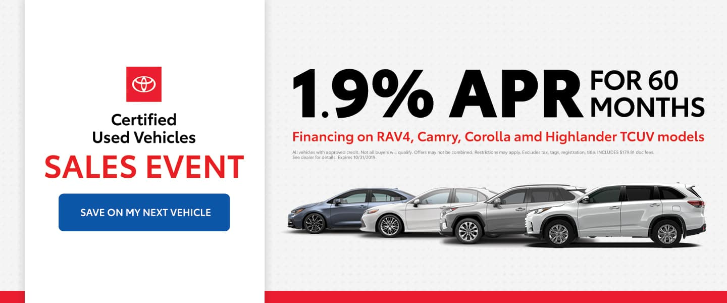 Certified Used Sales Event - 1.9% APR financing for 60 months on RAV4, Camry and Corolla TCUV models - Save on my next vehicle