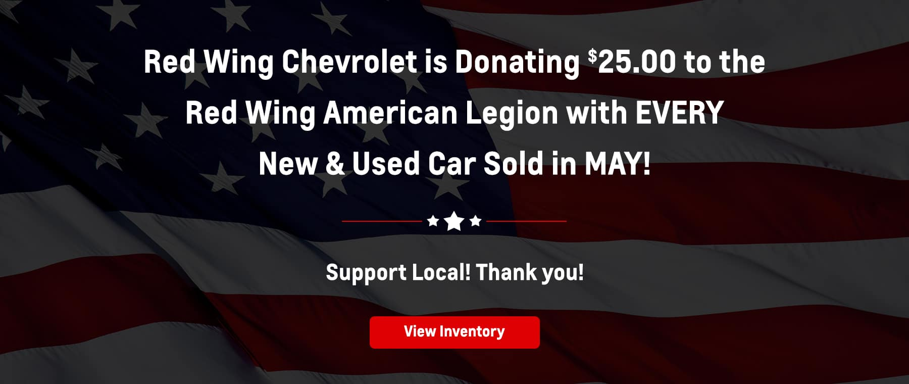 Red Wing Chevrolet is Donating $25.00 to the Red Wing American Legion with EVERY New & Used Car Sold in MAY!