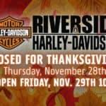 Nov. 28 Riverside H-D Closed for Thanksgiving