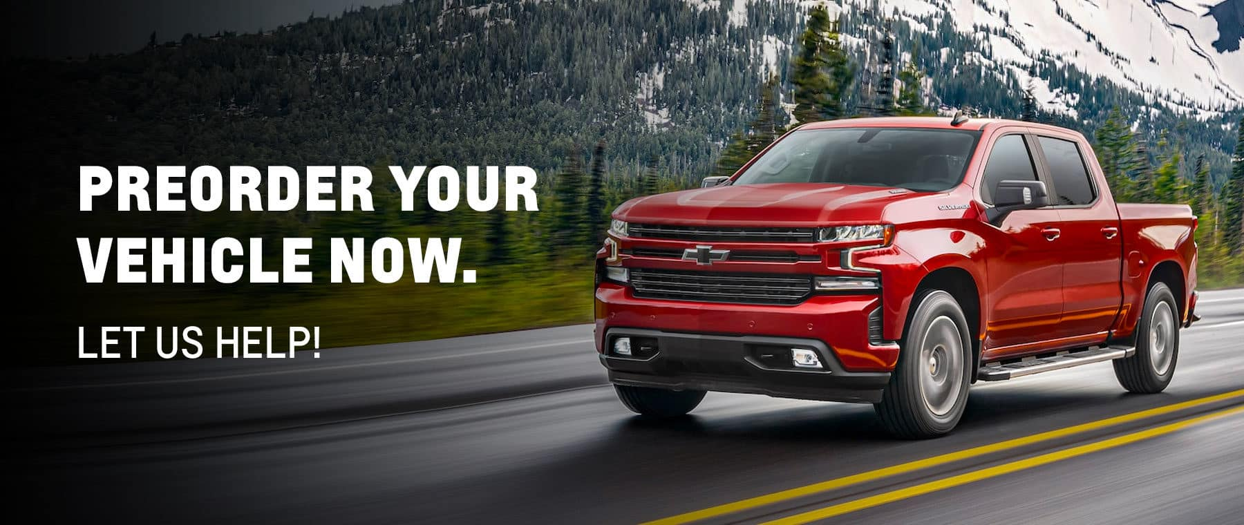 Preorder Your Vehicle Now! Let Us Help!