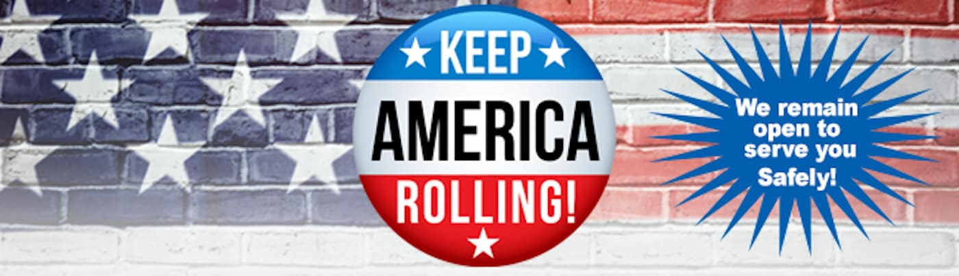 Keep America Rolling - We are open and ready to serve you.